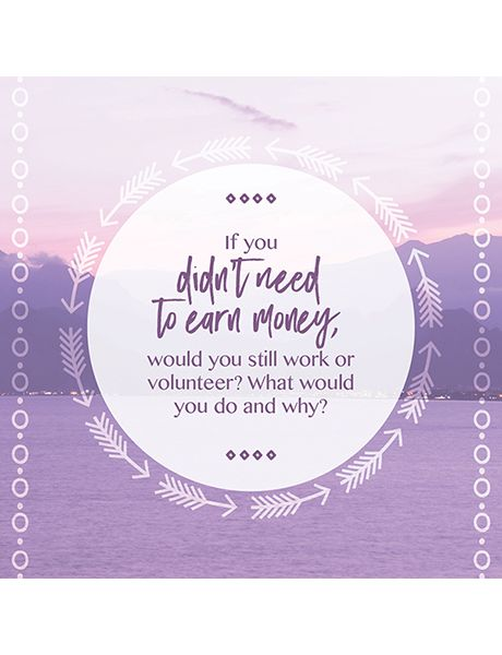 Soul to Soul cards - If you didn't need to earn money, would you still work or volunteer?