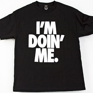 Men's T-Shirt - I'm Doing Me, I'm Doin' Me, I'm Doin Me, Just Do You, Just  Do U, Nike, white text, font, hip-hop lyrics, rapper sayings, graphic t- shirt, ...