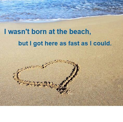 I wasn't born at the beach, but I got here as fast as I could.
