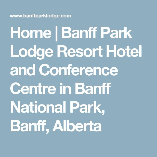 Home | Banff Park Lodge Resort Hotel and Conference Centre in Banff National Park, Banff, Alberta