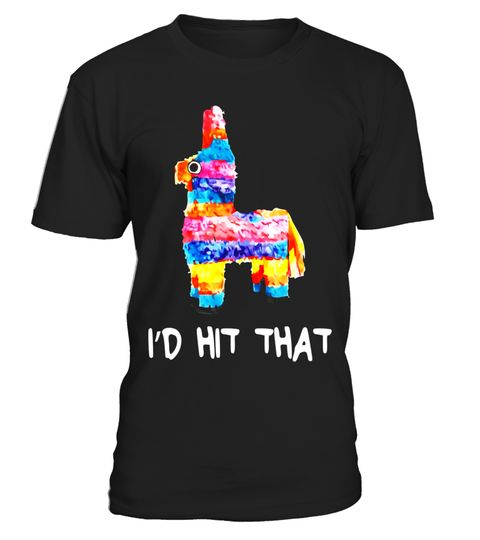 "# I'd Hit That Pinata T-Shirt Cinco de Mayo Party Shirt .  Special Offer, not available in shops      Comes in a variety of styles and colours      Buy yours now before it is too late!      Secured payment via Visa / Mastercard / Amex / PayPal      How to place an order            Choose the model from the drop-down menu      Click on ""Buy it now""      Choose the size and the quantity      Add your delivery address and bank details      And that's it!      Tags: Perfect Gift Idea for Men…"