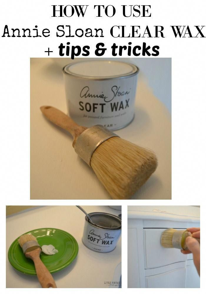 How To Use Annie Sloan Clear Wax Plus Tips And Tricks Tips