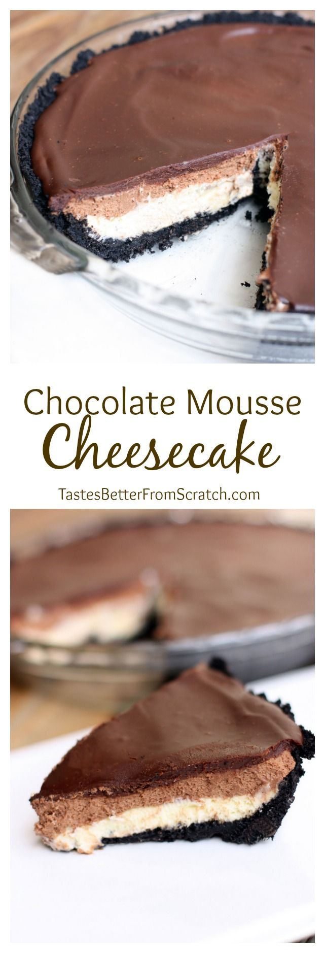 Chocolate Mousse Cheesecake recipe on TastesBetterFromScratch.com Oreo crust with a layer of cheesecake, chocolate mousse and chocolate ganache!