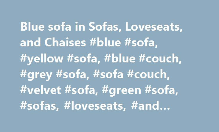 Blue sofa in Sofas, Loveseats, and Chaises #blue #sofa, #yellow #sofa, #blue #couch, #grey #sofa, #sofa #couch, #velvet #sofa, #green #sofa, #sofas, #loveseats, #and #chaises http://furniture.remmont.com/blue-sofa-in-sofas-loveseats-and-chaises-blue-sofa-yellow-sofa-blue-couch-grey-sofa-sofa-couch-velvet-sofa-green-sofa-sofas-loveseats-and-chaises-4/  1,563 results for blue sofa eBay determines this price through a machine learned model of the product's sale prices within the last 90 days…