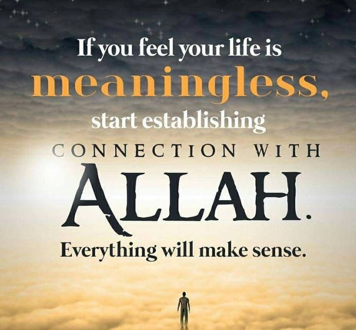 Keep Allah in the center of your life and it will never feel meaningless!