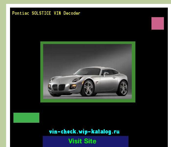 Pontiac SOLSTICE VIN Decoder - Lookup Pontiac SOLSTICE VIN number. 184533 - Pontiac. Search Pontiac SOLSTICE history, price and car loans.