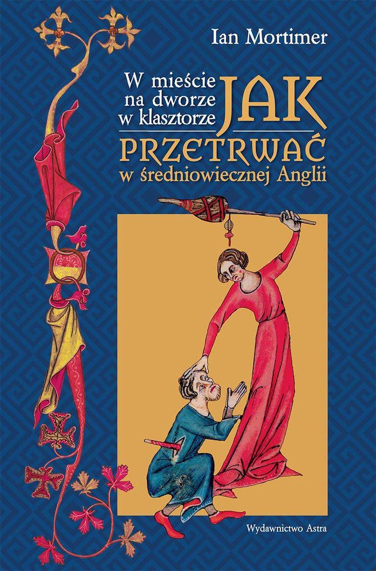 W mieście, na dworze, w klasztorze. Jak przetrwać w średniowiecznej Anglii | Wydawnictwo Astra