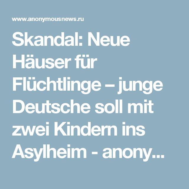 Skandal: Neue Häuser für Flüchtlinge – junge Deutsche soll mit zwei Kindern ins Asylheim - anonymousnews.ru