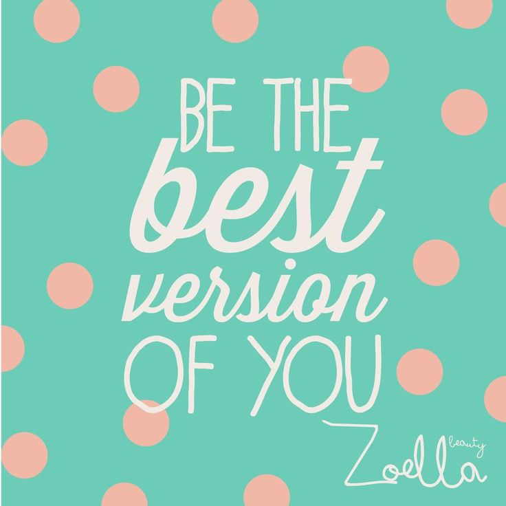 Be The Best Version Of You Quote: 25+ Best Zoella Quotes On Pinterest