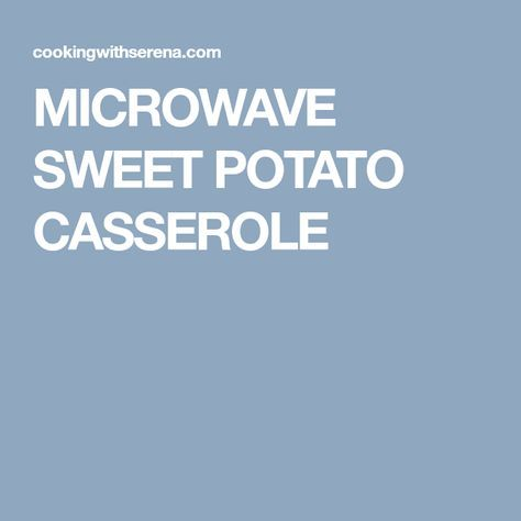 MICROWAVE SWEET POTATO CASSEROLE***