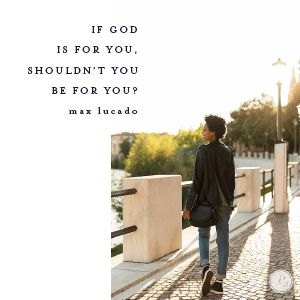 If God is for you, shouldn't you be for you? Words have power.   -Max Lucado