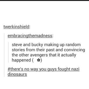 Yeah but everyone else could make up historical facts about the past 70 years or so and Cap and Bucky would probably believe it