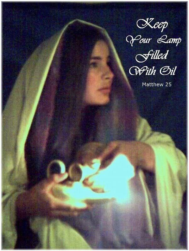 Keep you lamp filled with oil, Jesus is coming soon.