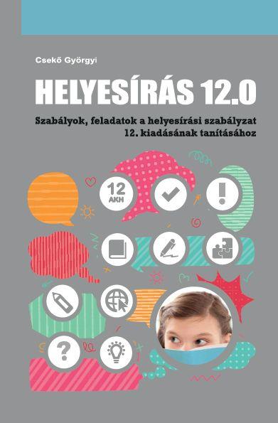 Helyesírás 12.0  -  A helyesírási szabályzat 12. kiadásának szabály és feladatgyűjteménye.