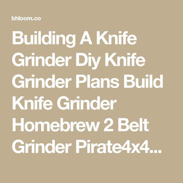 Building A Knife Grinder Diy Knife Grinder Plans Build Knife Grinder Homebrew 2 Belt Grinder Pirate4x4com 4×4 And Off Road Forum – bhloom.co