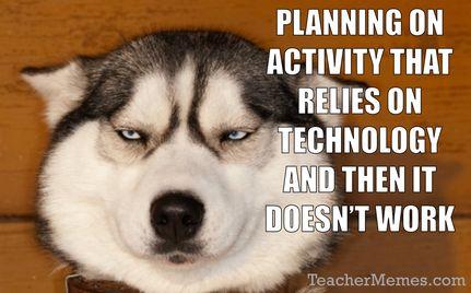 Planning an activity that relies on technology. Risky business. via TeacherMemes.com