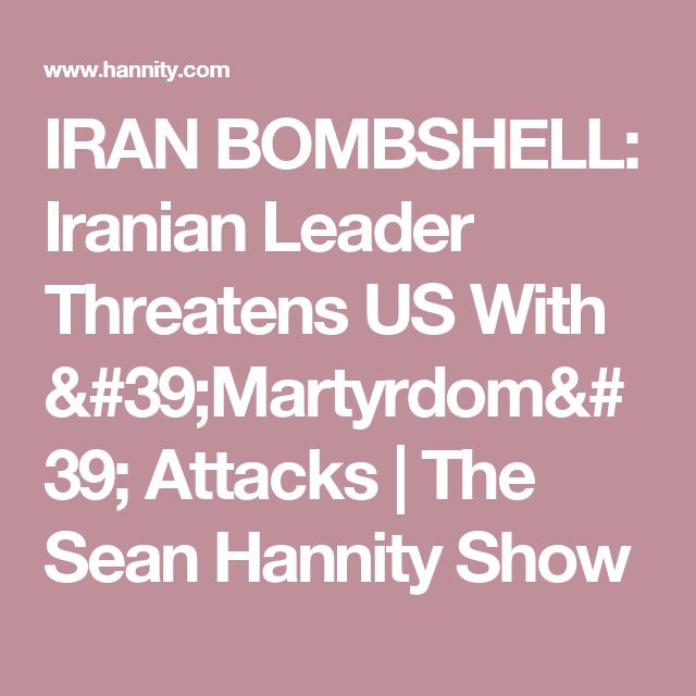 IRAN BOMBSHELL: Iranian Leader Threatens US With 'Martyrdom' Attacks | The Sean Hannity Show