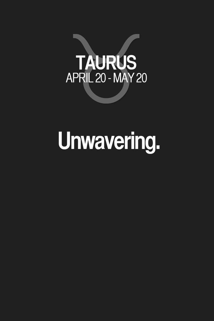 Unwavering. Taurus | Taurus Quotes | Taurus Zodiac Signs