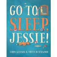 Go to Sleep, Jessie! http://www.thekidsbookshop.com.au/9781742977805 $24.95