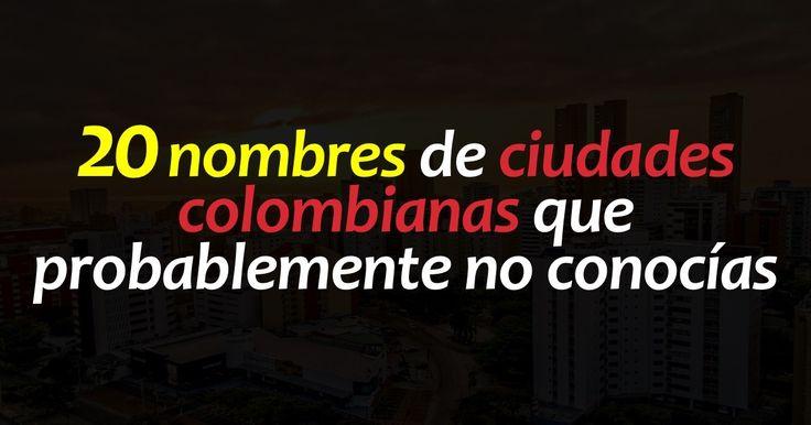 20 nombres de ciudades colombianas que probablemente no conocías