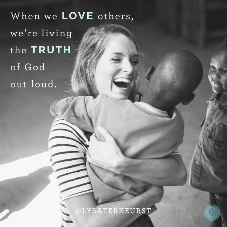"""When we love others, we're living the truth of God out loud."" - Lysa TerKeurst 