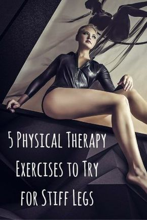 5 Physical Therapy Exercises to Try for Stiff Legs #stretch #health #legs