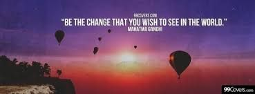 Have to be the change and the difference in the world!!. Cx