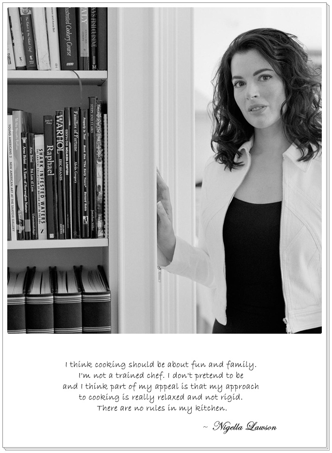 Nigella Lawson - a Domestic Goddess and My Kitchen Idol - Great quote and philosophy!  Love Her ♥