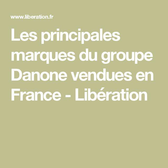 Les principales marques du groupe Danone vendues en France - Libération