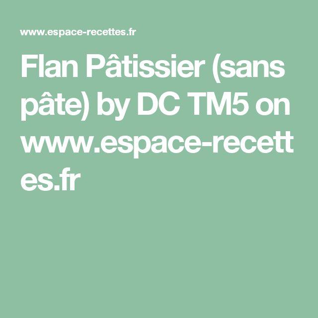 Flan Pâtissier (sans pâte) by DC TM5  on www.espace-recettes.fr
