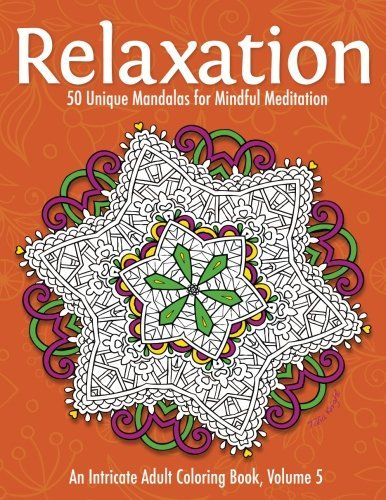 Introducing Relaxation 50 Unique Mandalas For Mindful Meditation An Intricate Adult Coloring Book Volume 5
