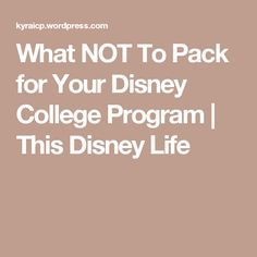 What NOT To Pack for Your Disney College Program | This Disney Life