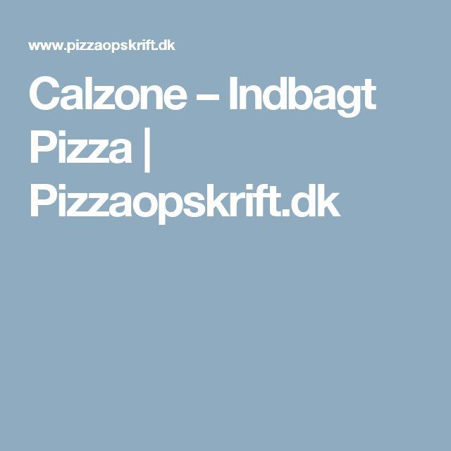 Calzone – Indbagt Pizza   Pizzaopskrift.dk
