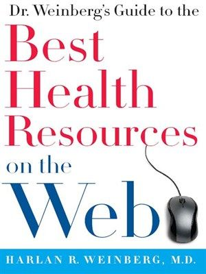 Dr. Weinberg's Guide to the Best Health Resources on the Web by Harlan R. Weinberg The Internet can be a vast, intimidating place when you're looking for honest, informative medical information. Sure, you can look up thousands of sites on Google at the click of a mouse, but how do you know if the advice on a particular site is good, or, if followed, might actually worsen your condition?