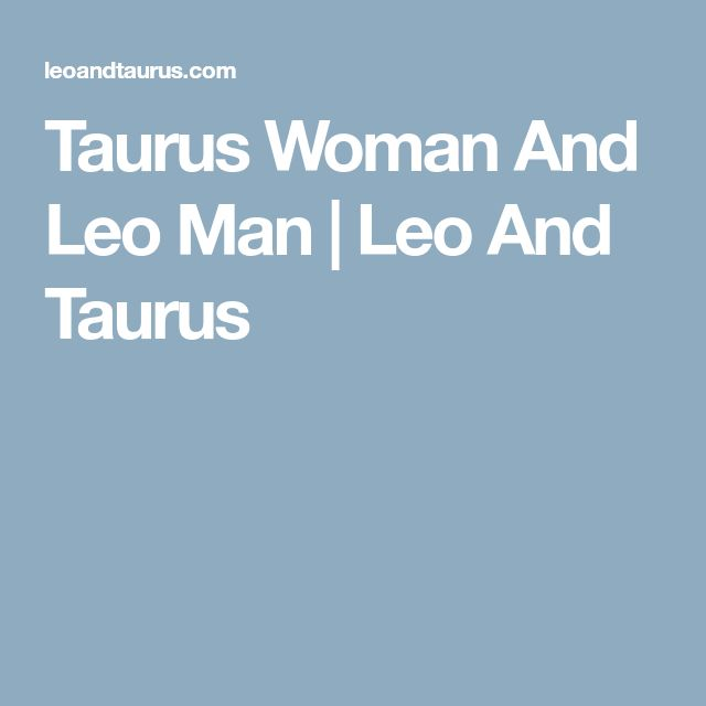 Taurus Woman And Leo Man | Leo And Taurus