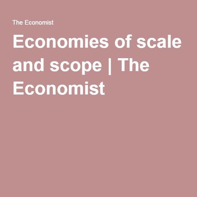 Economies of scale and scope | The Economist