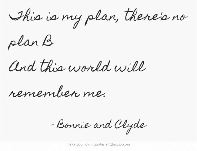 This is my plan, there's no plan B And this world will remember me.