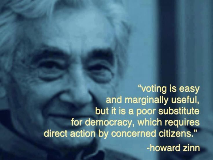 And getting people to vote is hard enough to do! Howard Zinn