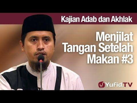 Kajian Akhlak #64: Menjilati Tangan Setelah Makan Bagian 3 - Ustadz Abdullah Zaen MA