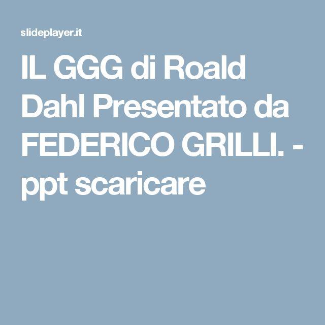 IL GGG di Roald Dahl Presentato da FEDERICO GRILLI. -  ppt scaricare