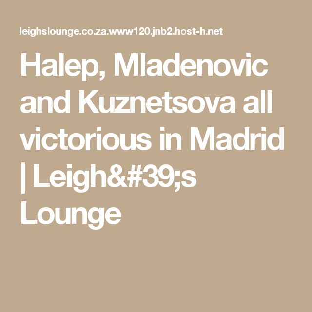 Halep, Mladenovic and Kuznetsova all victorious in Madrid | Leigh's Lounge