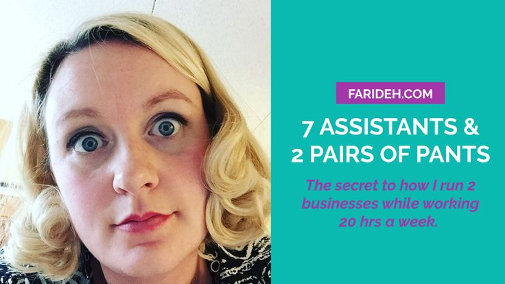 7 assistants and 2 pairs of pants (the secret to how I run two businesses on 20 hours a week) - Farideh Ceaser