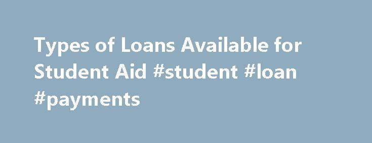 Types of Loans Available for Student Aid #student #loan #payments http://loan-credit.nef2.com/types-of-loans-available-for-student-aid-student-loan-payments/  #types of loans # Types of Federal Student Loans* About Federal Student Loans Types of Federal Student Loans 1 Limit of combined subsidized and unsubsidized funds. 2 Additional unsubsidized eligibility available for student whose parent is unable to obtain a PLUS loan. Direct Stafford Loans Federal Stafford Loans are typically the…