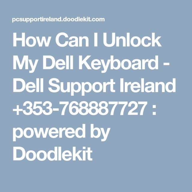 How Can I Unlock My Dell Keyboard - Dell Support Ireland +353-768887727 : powered by Doodlekit