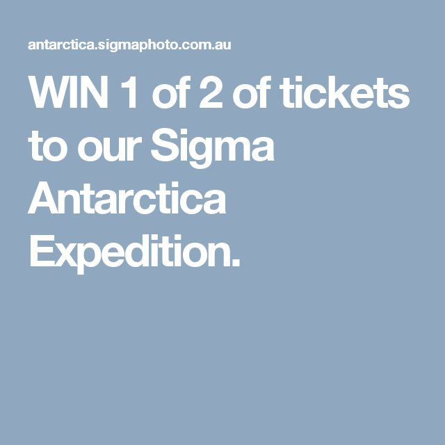 WIN 1 of 2 of tickets to our Sigma Antarctica Expedition.