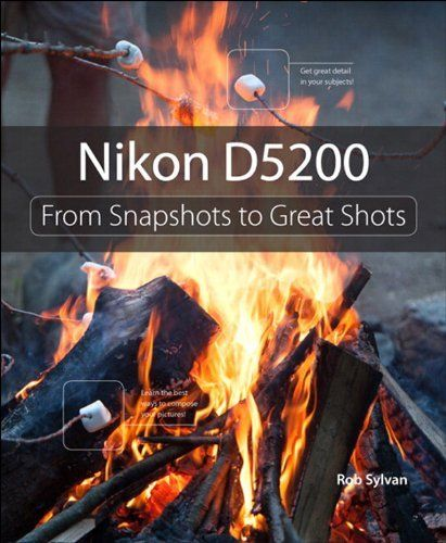 Nikon D5200: From Snapshots to Great Shots by Rob Sylvan