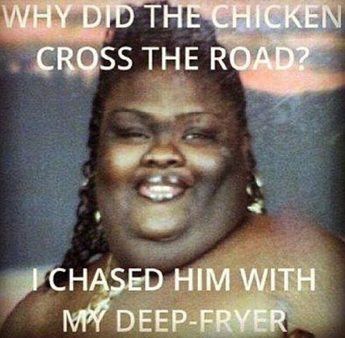 Why Did The Chicken Cross The Road? I Chased Him With My Deep Fryer ---- hilarious jokes funny pictures walmart humor fails