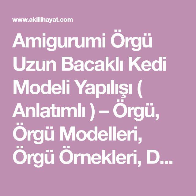 Amigurumi Örgü Uzun Bacaklı Kedi Modeli Yapılışı ( Anlatımlı ) – Örgü, Örgü Modelleri, Örgü Örnekleri, Derya Baykal Örgüleri