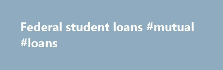Federal student loans #mutual #loans http://loans.remmont.com/federal-student-loans-mutual-loans/  #student loans federal # Federal Student Loans Nebraska Methodist College provides a variety of student loan options to help students cover direct costs, such as tuition, fees and textbooks as well as indirect costs, like living expenses. Unlike grants and scholarships, loans must be repaid. Federal Perkins Loan Federal Direct Loans NMC participates in the […]The post Federal student loans…