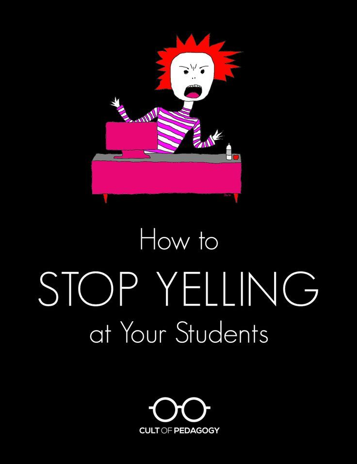 How to Stop Yelling at Your Students   Cult of Pedagogy